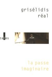 Grisélidis Réal - La passe imaginaire.