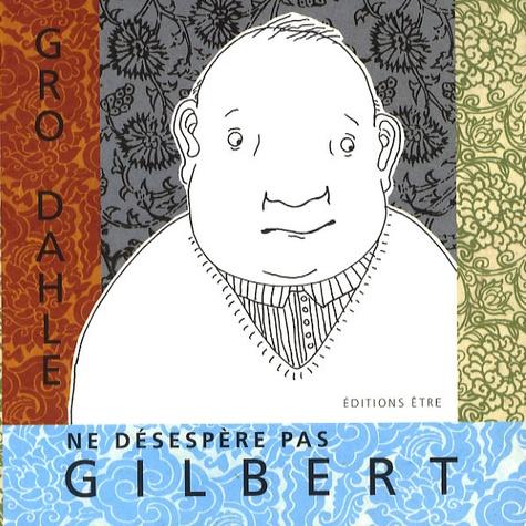 Gro Dahle - Ne désespère pas, Gilbert.