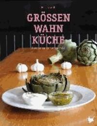 Größenwahn Küche - Rezepte aus der Lenaustraße.