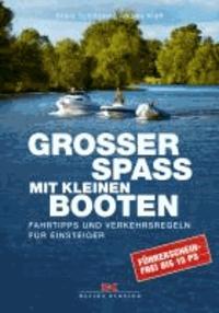 Großer Spaß mit kleinen Booten - Fahrtipps und Verkehrsregeln für Einsteiger . Führerscheinfrei bis 15 PS.