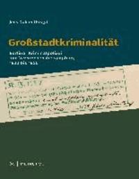 Großstadtkriminalität - Berliner Kriminalpolizei und Verbrechensbekämpfung 1930-1950.