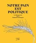 Groupe blé et Mathieu Brier - Notre pain est politique - Les blés paysans face à l'industrie boulangère.