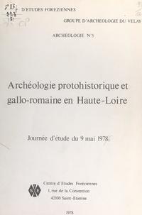 Groupe d'archéologie du Velay et Yves Larouère - Archéologie protohistorique et gallo-romaine en Haute-Loire - Journée d'étude du 9 mai 1978.