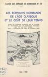 Groupe de recherches sur la li et Jacques Bailbé - Les écrivains normands de l'âge classique et le goût de leur temps - Actes du Colloque organisé par le Groupe de recherches sur la littérature française des XVIe et XVIIe siècles, tenu à l'Université de Caen en octobre 1980.