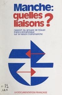 Groupe de travail franco-brita et Guy Braibant - Manche : quelles liaisons ? - Rapport du Groupe de travail franco-britannique sur la liaison transmanche.
