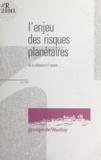 Groupe de Vézelay - L'enjeu des risques planétaires - De la réflexion à l'action.