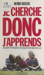 Groupe français d'éducation no et Henri Bassis - Je cherche, donc j'apprends.