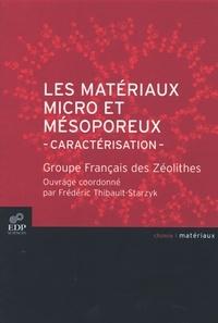 Groupe Français des Zéolithes et Frédéric Thibault-Starzyk - Les matériaux micro et mésoporeux - Caractérisation.