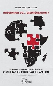 Deedr.fr Intégration ou... désintégration ? - Comment refonder la dynamique de l'intégration régionale en Afrique ? Image