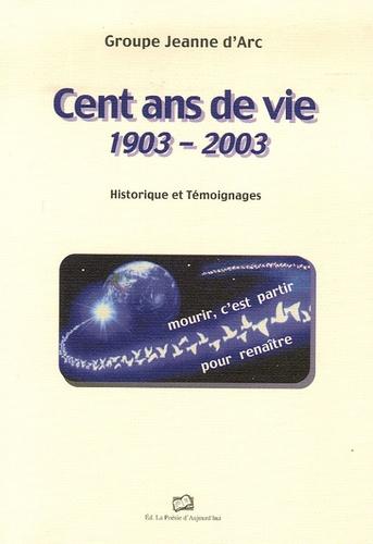 Groupe Jeanne d'Arc - Cent ans de vie 1903-2003 - Historique et Témoignages.