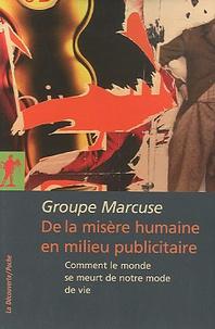 Groupe Marcuse - De la misère humaine en milieu publicitaire - Comment le monde se meurt de notre mode de vie.