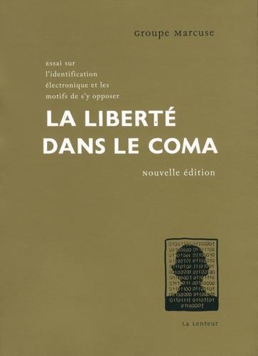 La liberté dans le coma. Essai sur l'identification électronique et les motifs de s'y opposer 2e édition