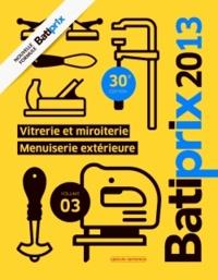 Groupe Moniteur - Batiprix 2013 - Volume 3, Menuiserie extérieure, vitrerie et miroiterie.