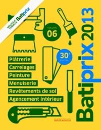 Groupe Moniteur - Batiprix 2013 - Volume 6, Plâtrerie, carrelages, peinture, menuiserie, revêtements de sol, agencement intérieur.