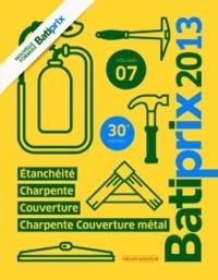 Groupe Moniteur - Batiprix 2013 - Volume 7, Etanchéité, charpente, couverture charpente, couverture métal.
