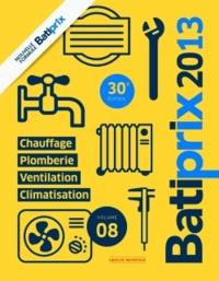 Groupe Moniteur - Batiprix 2013 - Volume 8, Chauffage, plomberie, ventilation, climatisation.