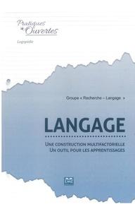 """Groupe """"Recherche-Langage"""" - Langage - Une construction multifactorielle, un outil pour les apprentissages."""