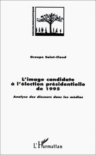 Groupe Saint-Cloud - L'image candidate à l'élection présidentielle de 1995 - Analyse des discours dans les médias.