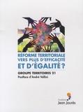 Groupe Territoires 21 - Réforme territoriale : vers plus d'efficacité et d'égalité ?.