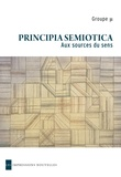 Groupe µ et Francis Edeline - Principia semiotica - Aux sources du sens.