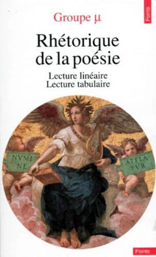 RHETORIQUE DE LA POESIE. Lecture linéaire, lecture tabulaire