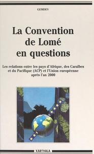 Groupement d'intérêt scientifi et Catherine Choquet - La convention de Lomé en questions - Les relations entre les pays d'Afrique, des Caraïbes et du Pacifique (ACP) et l'Union européenne, après l'an 2000.