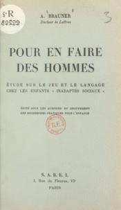 Groupement des recherches prat et Alfred Brauner - Pour en faire des hommes - Étude sur le jeu et le langage chez les enfants inadaptés sociaux.