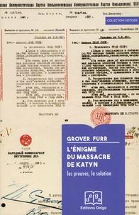 Grover Furr - L'énigme du massacre de Katyn - Les preuves, la solution.