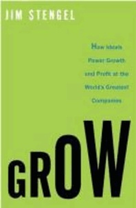 Grow - How Ideals Power Growth and Profit at the World's Greatest Companies.