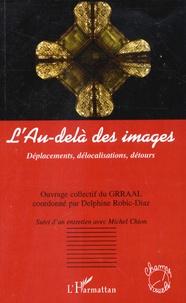 GRRAAL et Delphine Robic-Diaz - L'Au-delà des images - Déplacements, délocalisations, détours.
