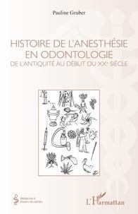 Gruber Pauline - Histoire de l'anesthésie en odontologie - De l'Antiquité au début du XXe siècle.