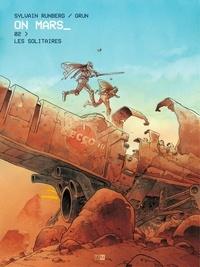 Grun et Sylvain Runberg - On Mars - Tome 2 - Les Solitaires.