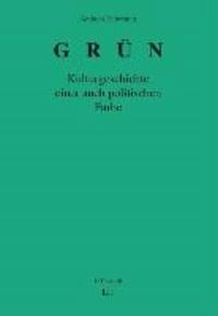 Grün - Kulturgeschichte einer auch politischen Farbe.