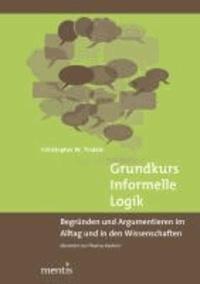 Grundkurs Informelle Logik - Begründen und Argumentieren im Alltag und in den Wissenschaften übersetzt von Thomas Keutner.