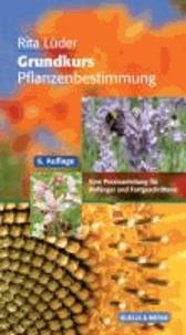 Grundkurs Pflanzenbestimmung - Eine Praxisanleitung für Anfänger und Fortgeschrittene.