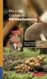 Grundkurs Pilzbestimmung - Eine Praxisanleitung für Anfänger und Fortgeschrittene.