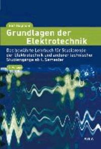 Grundlagen der Elektrotechnik - Das bewährte Lehrbuch für Studierende der Elektrotechnik und anderer technischer Studiengänge ab 1. Semester.