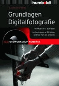 Grundlagen Digitalfotografie - 1,2,3 Fotoworkshop kompakt. Profifotos in 3 Schritten. 55 faszinierende Bildideen und wie man sie umsetzt.
