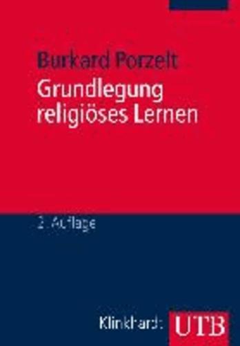 Grundlegung religiöses Lernen - Eine problemorientierte Einführung in die Religionspädagogik.