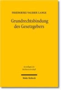 Grundrechtsbindung des Gesetzgebers - Eine rechtsvergleichende Studie zu Deutschland, Frankreich und den USA.