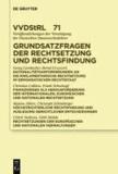 Grundsatzfragen der Rechtsetzung und Rechtsfindung - Referate und Diskussionen auf der Tagung der Vereinigung der Deutschen Staatsrechtslehrer in Münster vom 5. bis 8. Oktober 2011.