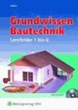 Grundwissen Bautechnik - Lernfelder 1 bis 6 Lehr-/Fachbuch.