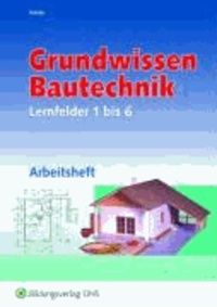 Grundwissen Bautechnik. Lernfelder 1 bis 6 Arbeitsheft.