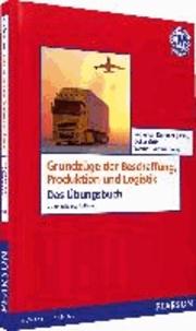 Grundzüge der Produktion, Beschaffung und Logistik - Das Übungsbuch.