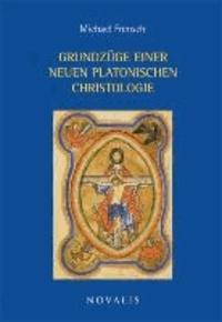 Grundzüge einer neuen platonischen Christologie.