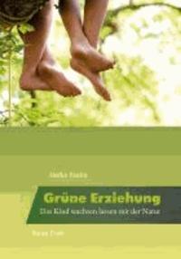 Grüne Erziehung - Das Kind wachsen lassen mit der Natur.