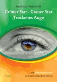 Grüner Star - Grauer Star - Trockenes Auge - Mit Naturheilkunde wirksam selbst behandeln.