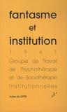 GTPSI - Fantasme et institution.