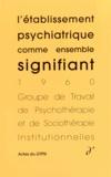 GTPSI - L'établissement psychiatrique comme ensemble signifiant.