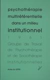 GTPSI - Psychothérapie multiréférentielle dans un milieu institutionnel.